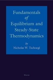 Fundamentals of Equilibrium and Steady-State Thermodynamics ebook by N.W. Tschoegl
