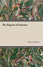 The Pageant of Summer ebook by Richard Jefferies