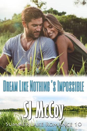 Dream Like Nothing's Impossible - Summer Lake 10 ebook by SJ McCoy