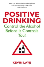 Positive Drinking ebook by Kevin Laye