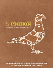 Le Pigeon - Cooking at the Dirty Bird ebook by Gabriel Rucker,Meredith Erickson,Lauren Fortgang,Andrew Fortgang,Tom Colicchio