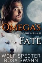 Omega's Fate eBook by Wolf Specter, Rosa Swann