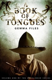 A Book of Tongues - Volume One of the Hexslinger Series ebook by Gemma Files