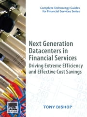Next Generation Data Centers in Financial Services - Driving Extreme Efficiency and Effective Cost Savings ebook by Tony Bishop