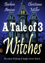A Tale of 3 Witches ebook by Christiana Miller,Barbra Annino