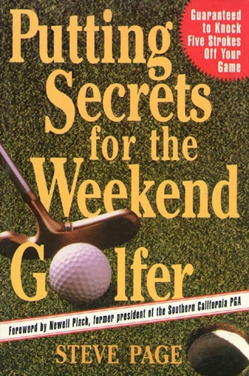 Putting Secrets for the Weekend Golfer ebook by Steve Page