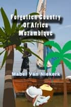 Forgotten Country Of Africa: Mozambique ebook by Mabel Van Niekerk