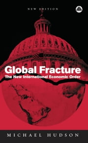Global Fracture - The New International Economic Order ebook by Michael Hudson