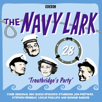 Navy Lark, The Volume 28 - Troutbridge's Party audiobook by Lawrie Wyman