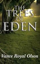 The Trees of Eden ebook by Vance Royal Olson