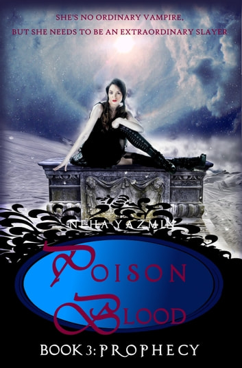 Poison Blood, Book 3: Prophecy ebook by Neha Yazmin