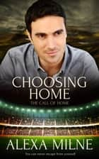 Choosing Home ebook by Alexa Milne