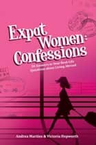 Expat Women: Confessions ebook by Andrea Martins,Victoria Hepworth
