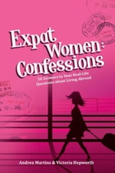 Expat Women: Confessions - 50 Answers to Your Real-Life Questions About Living Abroad ebook by Andrea Martins,Victoria Hepworth