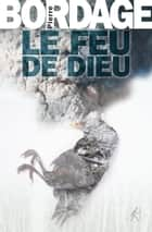 Le Feu de Dieu eBook by Pierre BORDAGE