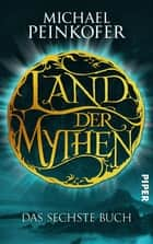 Land der Mythen [6] - Das sechste Buch ebook by Michael Peinkofer