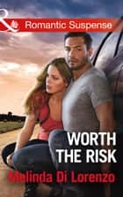 Worth The Risk (Mills & Boon Romantic Suspense) ebook by Melinda Di Lorenzo