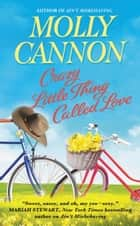 Crazy Little Thing Called Love ebook by Molly Cannon