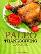 Paleo Thanksgiving Cookbook: Everything you need for Thanksgiving Day ebook by Tammy Lambert