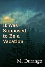 It Was Supposed to Be a Vacation ebook by M Durango
