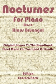 Nocturnes for Piano - Original Scores to the Soundtrack Sheet Music for Your Ipad or Kindle - Edition Scores & Parts ebook by Klaus Bruengel,Klaus Bruengel