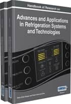 Handbook of Research on Advances and Applications in Refrigeration Systems and Technologies ebook by Pedro Dinis Gaspar,Pedro Dinho da Silva