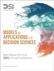 Models and Applications in the Decision Sciences - Best Papers from the 2015 Annual Conference ebook by Decision Sciences Institute,Merrill Warkentin