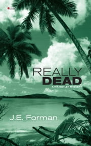 Really Dead - A Ria Butler Mystery ebook by J.E. Forman
