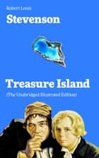 Treasure Island (The Unabridged Illustrated Edition) - Adventure Tale of Buccaneers and Buried Gold by the prolific Scottish novelist, poet and travel writer, author of The Strange Case of Dr. Jekyll and Mr. Hyde, Kidnapped & Catriona ebook by Robert Louis Stevenson
