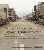 Human Security and Japan's Triple Disaster - Responding to the 2011 earthquake, tsunami and Fukushima nuclear crisis ebook by Paul Bacon,Christopher Hobson