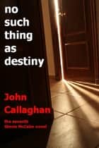 No Such Thing As Destiny ebook by John Callaghan