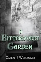 A Bittersweet Garden ebook by Caren J. Werlinger