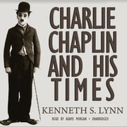 Charlie Chaplin and His Times audiobook by Kenneth S. Lynn