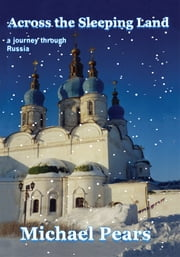 Across the Sleeping Land - A Journey Through Russia ebook by Michael Pears