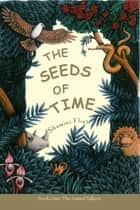 The Seeds of Time: Book 1: The Animal Talkers ebook by Shamini Flint