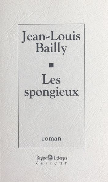Les spongieux ebook by Jean-Louis Bailly
