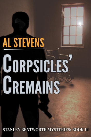 Corpsicles' Cremains - Stanley Bentworth mysteries, #10 ebook by Al Stevens