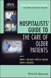 Hospitalists' Guide to the Care of Older Patients ebook by Brent C. Williams,Preeti N. Malani,David H. Wesorick