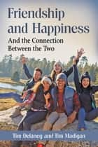 Friendship and Happiness - And the Connection Between the Two ebook by