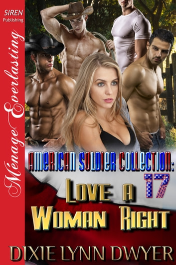 The American Soldier Collection 17: Love a Woman Right ebook by Dixie Lynn Dwyer