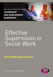 Effective Supervision in Social Work ebook by Ms Kate Howe,Ivan Lincoln Gray