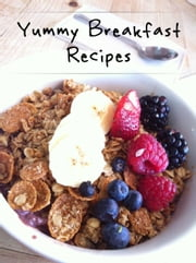 Yummy Breakfast Recipes ebook by Sarah Miller