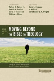 Four Views on Moving Beyond the Bible to Theology ebook by Stanley N. Gundry,Gary T. Meadors