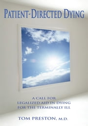 Patient-Directed Dying - A Call for Legalized Aid in Dying for the Terminally Ill ebook by Thomas Preston