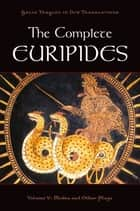 The Complete Euripides:Volume V: Medea and Other Plays - Volume V: Medea and Other Plays ebook by Peter Burian, Alan Shapiro