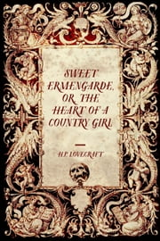 Sweet Ermengarde, or, the Heart of a Country Girl ebook by H.P. Lovecraft