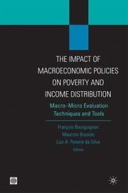 The Impact of MacroEconomic Policies on Poverty and Income Distribution: Macro-Micro Evaluation Techniques and Tools ebook by Bourguignon, Franois