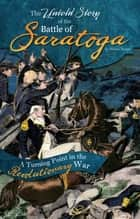 The Untold Story of the Battle of Saratoga ebook by Michael Burgan