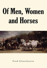 Of Men, Women and Horses ebook by Fred Glueckstein