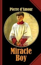 Miracle Boy - The Naked Saint ebook by Pierre d'Amour